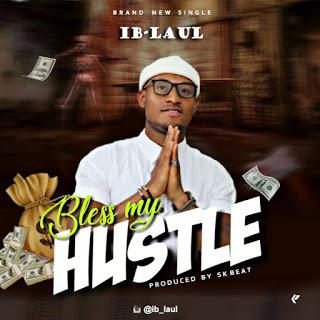 IB-Laul – Bless My Hustle